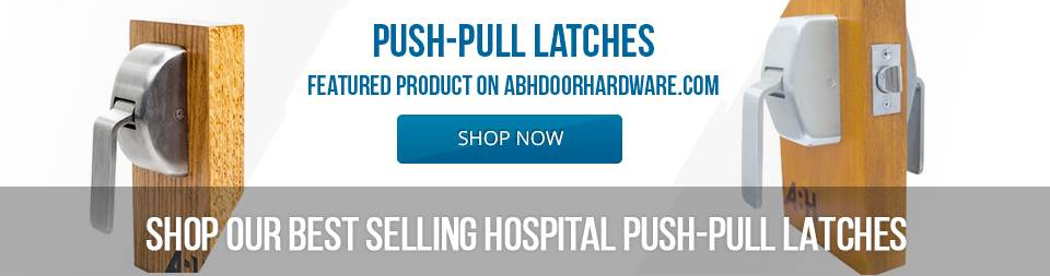 HOSPITAL PUSH-PULL LATCHES